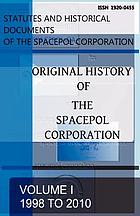 Original history of The SPACEPOL Corporation / Volume 1, 1998 to 2010 ; edited by C. Gagnon.