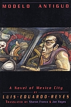 Modelo antiguo : a novel of Mexico City