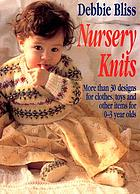 Nursery knits : more than 30 designs for clothes, toys and other items for 0-3 year olds