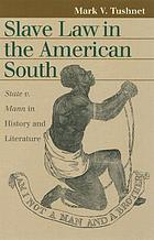 Slave law in the American South : State v. Mann in history and literature