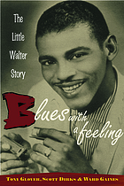 Blues with a feeling : the Little Walter story