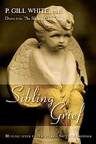 Sibling grief : healing after the death of a sister or brother