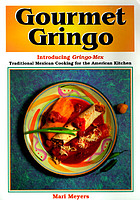 Gourmet gringo : introducing Gringo-Mex : traditional Mexican cooking for the American kitchen