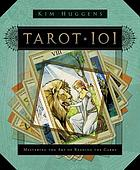 Tarot 101 : mastering the art of reading the cards