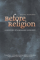Before religion : a history of a modern concept