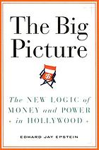 The big picture : the new logic of money and power in Hollywood