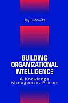 Building organizational intelligence : a knowledge management primer
