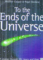 To the ends of the universe : a voyage through life, space and time