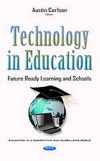 Technology in education : future ready learning and schools