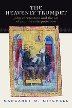 The heavenly trumpet : John Chrysostom and the art of Pauline interpretation