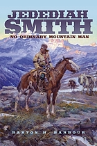 Jedediah Smith : no ordinary mountain man