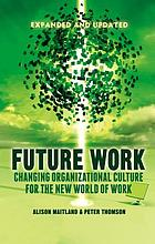 Future work : changing organisational culture for the new world of work