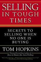 Selling in tough times : secrets to selling when no one is buying