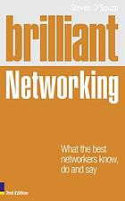 Brilliant networking : what the best networkers know, do and say