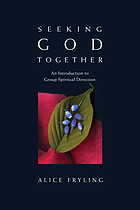 Seeking God together : an introduction to group spiritual direction