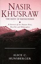 Nasir Khusraw, the ruby of Badakhshan : a portrait of the Persian poet, traveller, and philosopher