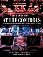 At the controls : the Smithsonian National Air and Space Museum book of cockpits