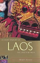 A short history of Laos : the land in between
