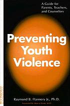 Preventing youth violence : a guide for parents, teachers, and counselors