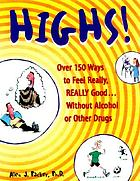 Highs! : over 150 ways to feel really, really good ... without alcohol or other drugs