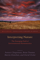 Interpreting nature : the emerging field of environmental hermeneutics