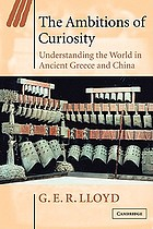 The ambitions of curiosity : understanding the world in ancient Greece and China