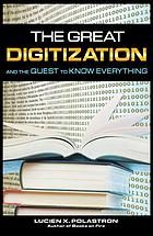 The great digitization : and the quest to know everything