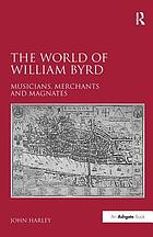 The world of William Byrd : musicians, merchants and magnates
