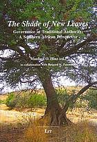 The shade of new leaves : governance in traditional authority ; a southern African perspective