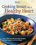Cooking smart for a healthy heart : over 150 flavorful eat-right recipes to lose weight and live longer.