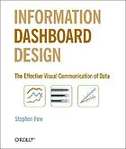 Information dashboard design : the effective visual communication of data