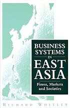 Business systems in East Asia : firms, markets and societies