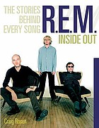 R.E.M. inside out : the stories behind every song