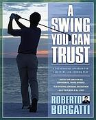 A swing you can trust : a breakthrough approach for confident, low-scoring play