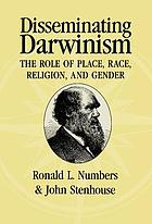 Disseminating Darwinism : the role of place, race, religion and gender