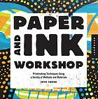 Paper and ink workshop : printmaking techniques using a variety of methods and materials