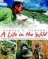 A life in the wild : George Schaller's struggle... by  Pamela S Turner