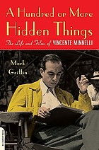A hundred or more hidden things : the life and films of Vincente Minnelli