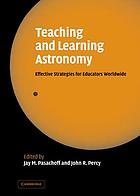 Teaching and learning astronomy : effective strategies for educators worldwide
