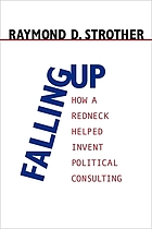 Falling up : how a redneck helped invent political consulting