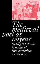The medieval poet as voyeur : looking and listening in medieval love-narratives
