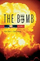 The bomb : a life