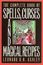 The complete book of spells, curses and magical recipes