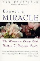 Expect a miracle : the miraculous things that happen to ordinary people
