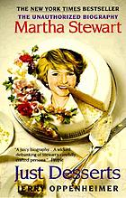 Just desserts : the unauthorized biography : Martha Stewart