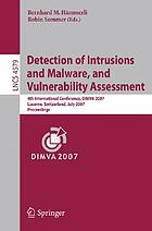 Detection of intrusions and malware, and vulnerability assessment : 4th international conference, DIMVA 2007, Lucerne, Switzerland, July 12-13, 2007 : proceedings