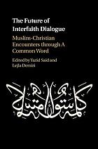 The future of interfaith dialogue : Muslim-Christian encounters through A Common Word