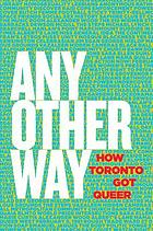 Any other way : how Toronto got queer