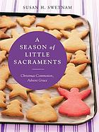 A season of little sacraments : Christmas commotion, Advent grace