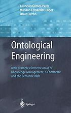 Ontological engineering : with examples from the areas of knowledge management